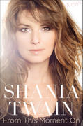 Shania Twain - new memoir &amp;quot;From This Moment On&amp;quot; book cover